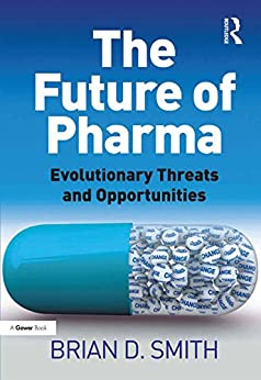 """The Future of Pharma: Evolutionary Threats and Opportunities (English Edition)"",作者:[Smith, Brian D.]"