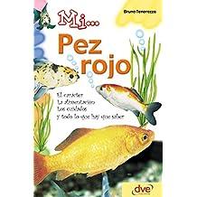 Mi... pez rojo: El carácter, la alimentación, los cuidados y todo lo que hay que saber (Spanish Edition)