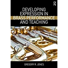 Developing Expression in Brass Performance and Teaching (English Edition)