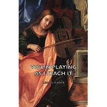 Violin Playing as I Teach It (English Edition)