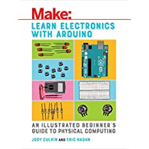 Learn Electronics with Arduino: An Illustrated Beginner's Guide to Physical Computing (Make: Technology on Your Time) (English Edition)