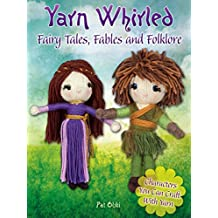 Yarn Whirled: Fairy Tales, Fables and Folklore: Characters You Can Craft With Yarn (English Edition)