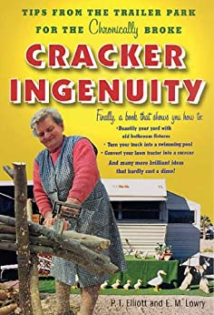 """Cracker Ingenuity: Tips from the Trailer Park for the Chronically Broke (English Edition)"",作者:[Elliott, P. T., Lowry, E. M.]"