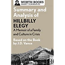 Summary and Analysis of Hillbilly Elegy: A Memoir of a Family and Culture in Crisis: Based on the Book by J.D. Vance (English Edition)