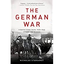 The German War: A Nation Under Arms, 1939-1945 (English Edition)