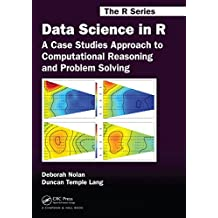 Data Science in R: A Case Studies Approach to Computational Reasoning and Problem Solving (Chapman & Hall/CRC The R Series) (English Edition)