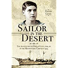 Sailor in the Desert : The Adventures of Philip Gunn, DSM, RN in the Mesopotamia Campaign, 1915 (English Edition)