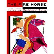 The Fire Horse: Children's Poems by Vladimir Mayakovsky, Osip Mandelstam and Daniil Kharms (English Edition)