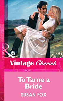 """To Tame a Bride (Mills & Boon Vintage Cherish) (English Edition)"",作者:[Fox, Susan]"