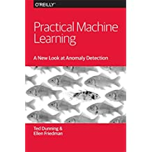 Practical Machine Learning: A New Look at Anomaly Detection (English Edition)