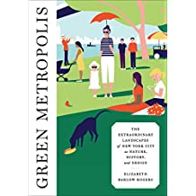 Green Metropolis: The Extraordinary Landscapes of New York City as Nature, History, and Design (English Edition)