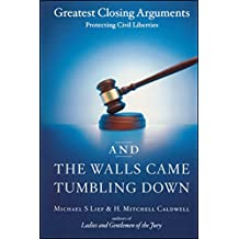 And the Walls Came Tumbling Down: Greatest Closing Arguments Protecting Civil Libertie (English Edition)