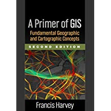 A Primer of GIS, Second Edition: Fundamental Geographic and Cartographic Concepts (English Edition)