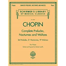 Complete Preludes, Nocturnes & Waltzes: 26 Preludes, 21 Nocturnes, 19 Waltzes for Piano (Schirmer's Library of Musical Classics) (English Edition)