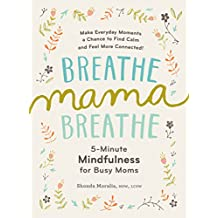 Breathe, Mama, Breathe: 5-Minute Mindfulness for Busy Moms (English Edition)