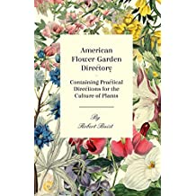 American Flower-Garden Directory; Containing Practical Directions for the Culture of Plants (English Edition)