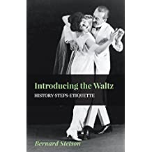 Introducing The Waltz - History-Steps-Etiquette (English Edition)