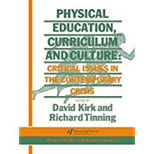 Physical Education, Curriculum And Culture: Critical Issues In The Contemporary Crisis (English Edition)