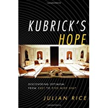 Kubrick's Hope: Discovering Optimism from 2001 to Eyes Wide Shut (English Edition)
