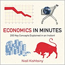 Economics in Minutes: 200 Key Concepts Explained in an Instant (English Edition)