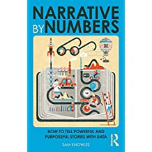 Narrative by Numbers: How to Tell Powerful and Purposeful Stories with Data (English Edition)