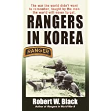 Rangers in Korea: The War the World Didn't Want to Remember, Fought by the Men the World Will Never Forget (English Edition)