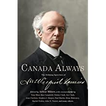 Canada Always: The Defining Speeches of Sir Wilfrid Laurier (English Edition)