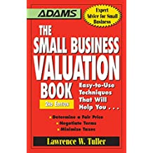 The Small Business Valuation Book: Easy-to-Use Techniques That Will Help You… Determine a fair price, Negotiate Terms, Minimize taxes (English Edition)