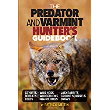 The Predator and Varmint Hunter's Guidebook: Tactics, skills and gear for successful predator & varmint hunting (English Edition)