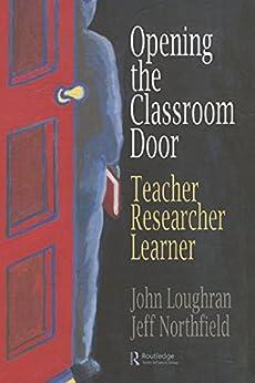 """Opening The Classroom Door: Teacher, Researcher, Learner (English Edition)"",作者:[Loughran, John, Northfield, Jeffrey]"