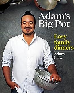 """Adam's Big Pot: Easy Family Dinners: Easy Family Dinners (English Edition)"",作者:[Liaw, Adam]"