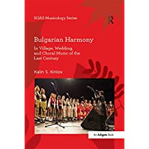 Bulgarian Harmony: In Village, Wedding, and Choral Music of the Last Century (SOAS Studies in Music Series) (English Edition)