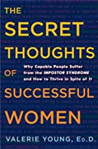 The Secret Thoughts of Successful Women: Why Capable People Suffer from the Impostor Syndrome and How to Thrive in Spite o...