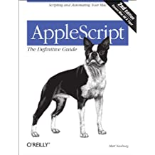 AppleScript: The Definitive Guide: Scripting and Automating Your Mac (Definitive Guides) (English Edition)