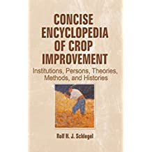 Concise Encyclopedia of Crop Improvement: Institutions, Persons, Theories, Methods, and Histories (English Edition)