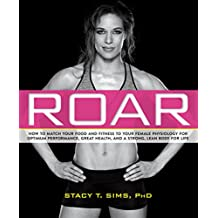 ROAR: How to Match Your Food and Fitness to Your Unique Female Physiology for Optimum Performance, Great Health, and a Strong, Lean Body for Life (English Edition)
