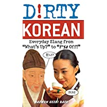 Dirty Korean: Everyday Slang from (Dirty Everyday Slang) (English Edition)