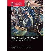 The Routledge Handbook of the War of 1812 (Routledge International Handbooks) (English Edition)