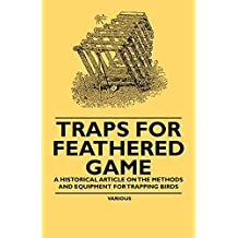 Traps for Feathered Game - A Historical Article on the Methods and Equipment for Trapping Birds (English Edition)
