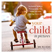 Your Child in Pictures: The Parents' Guide to Photographing Your Toddler and Child from Age One to Ten (English Edition)