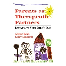 Parents as Therapeutic Partners: Are You Listening to Your Child's Play? (English Edition)