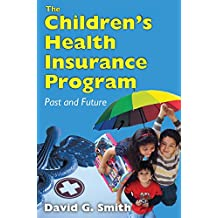 The Children's Health Insurance Program: Past and Future (English Edition)
