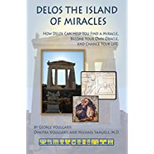 Delos the Island of Miracles: How Delos Can Help You Find a Miracle, Become Your Own Oracle, and Change Your Life (Artemis Books) (English Edition)