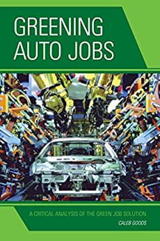 """Greening Auto Jobs: A Critical Analysis of the Green Job Solution (English Edition)"",作者:[Goods, Caleb]"