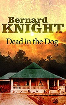 """Dead in the Dog (A Tom Howden Mystery Book 1) (English Edition)"",作者:[Knight, Bernard]"
