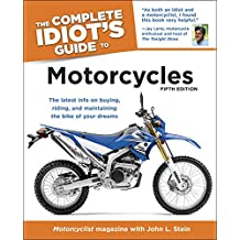 The Complete Idiot's Guide to Motorcycles, 5th Edition: The Latest Info on Buying, Riding, and Maintaining the Bike of Your Dreams (English Edition)