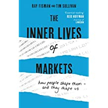 The Inner Lives of Markets: How People Shape Them – And They Shape Us (English Edition)