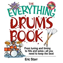 The Everything Drums Book: From Tuning and Timing to Fills and Solos-All You Need to Keep the Beat (Everything®) (English Edition)