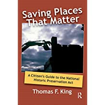 Saving Places that Matter: A Citizen's Guide to the National Historic Preservation Act (English Edition)