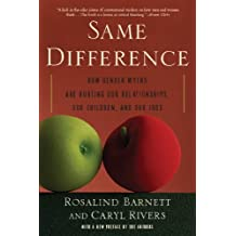 Same Difference: How Gender Myths Are Hurting Our Relationships, Our Children, and Our Jobs (English Edition)